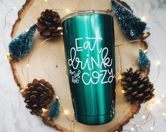 Eat Drink and Be Cozy / YETI 20 oz Tumbler / Travel Mug / Custom Color