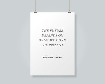 Mahatma Ghandi Quote | The Future Depends on What We Do in The Present | Wall Decor | Digital Download Print Quote Desk Art