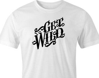 "Get Wild Printed T-Shirt, T-Shirt ""Get Wild"" Print, Get Wild T-Shirt Logo Print, Wild Print T-Shirt, Get Wild Cotton Print T-Shirt."