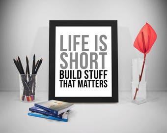 Life Is Short Build Stuff That Matters, Life Quote, Inspirational Print, Motivational Print, Positive Inspiration