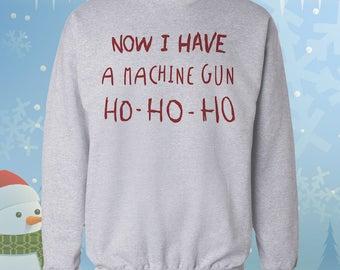 Now I have a Machine Gun Ho ho Ho Sweatshirt - Ugly Christmas Sweater - Xmas