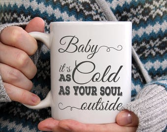 Baby It's Cold Outside, Winter Mug, Winter Coffee Mug, Snow Mug, Funny Quote Mug, Holiday Mug, Coffee Mug, Quote Coffee mug, Christmas gift