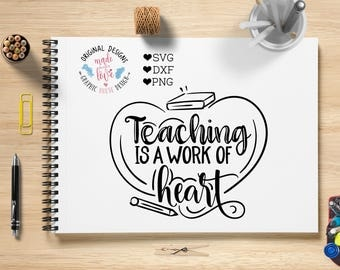 teachers svg, teaching is a work of heart svg cutting file, students svg, school svg, learning svg, teaching svg, teacher appreciation day