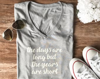 Mom Shirt • Quote Shirt • The Days Are Long but the Years Are Short • Momlife • T-Shirt • Mom Gift • Gifts for Mom