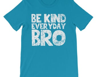 Be Kind Everyday Bro Shirt - Choose Kind Movement Anti Bullying Gift Tee TShirt