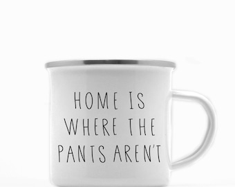 No pants mug / Metal Campfire mug / 10 ounce mug / Coffee mug / Campfire mugs / home is where the pants aren't / Gift for her