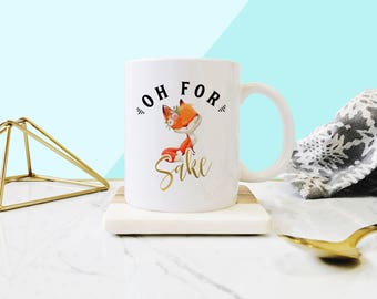 Oh For Fox Sake Mug, Sarcastic Mug, Sassy Mug, Curse Word Mug, Coworker Gift, Coffee Mug, Best Friend Mug, Gifts for Her, Mugs for Girls