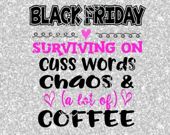 Black Friday Surviving on Cuss Words, Chaos, & Coffee SVG, DXF, EPS, png Files for Silhouette, Cricut, Vectors, Thanksgiving, Shopping,