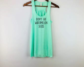 Dont Eat Watermelon Seeds, Pregnancy Announcement, Pregnancy Reveal, Pregnant af   -THIS is NOT a MATERNITY tank, however, it does stretch.-