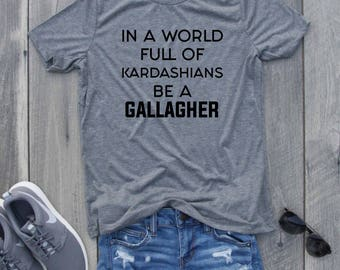 Shameless Show In a World Full of Kardashians Be a Gallagher Relaxed Jersey T-Shirt, Funny Shirt, Shameless, Shameless Shirt