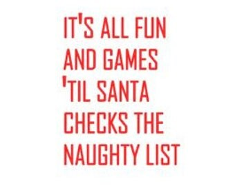 It's All Fun and Games 'Til Santa Checks the NAUGHTY LIST, Christmas, Gifts for Mom, Gifts for Dad Festive Gift! Fast Processing!!!