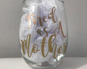 Tired as a mother, wine glass, mom wine glass, funny wine glass, wine, stemless wine glass