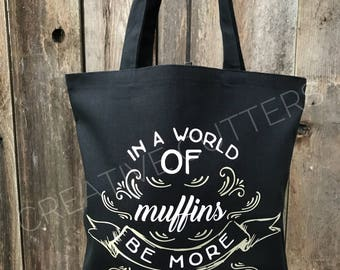 Tote bag - Black tote bag - In a World of Muffins be More Cupcake tote bag - Cupcake bag - Great gift for girlfriends - Carry all bag - Gift