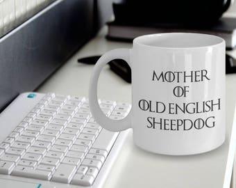 Old English Sheepdog Gift - Old English Sheepdog Mug - Mother of Old English Sheepdog - Mother of Dragons