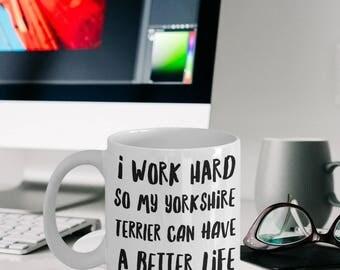 "Yorkshire Terrier Mug ""I Work Hard So My Yorkshire Terrier Can Have A Better Life"" Yorkshire Terrier Gifts"