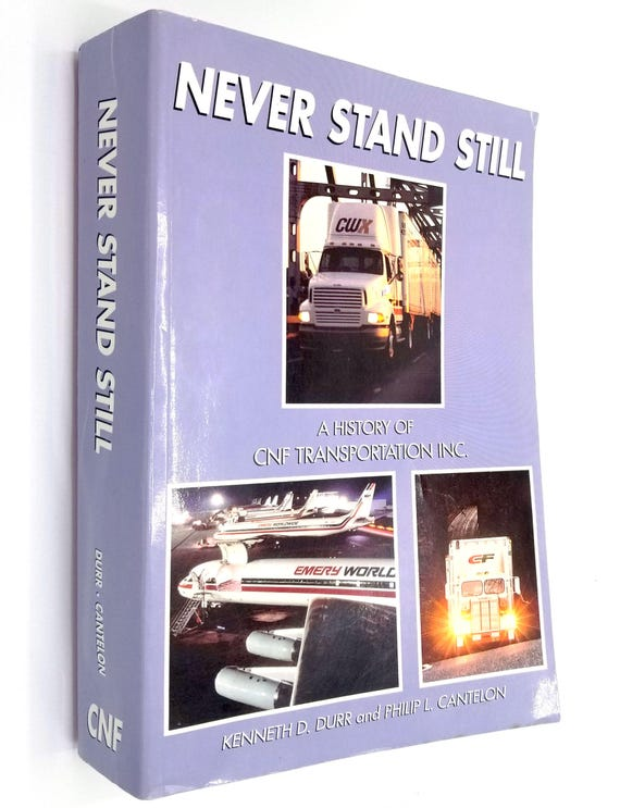 Never Stand Still: A History of Consolidated Freightways and CNF Transportation Inc., 1929-2000