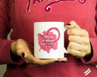 Wine is always a good idea Mug, Coffee Mug Funny Inspirational Love Quote Coffee Cup D511