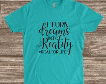 Realtor Life Tahiti Blue Unisex T-shirt - I Turn Dreams Into Reality - Realtor Shirts - Realtor Gifts - Real Estate Agent Shirt