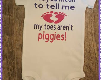 So You Mean To Tell Me My Toes Aren't Piggies, Toes, Cute Onesie, Baby Girl Onesie, Funny, Choice of Colors