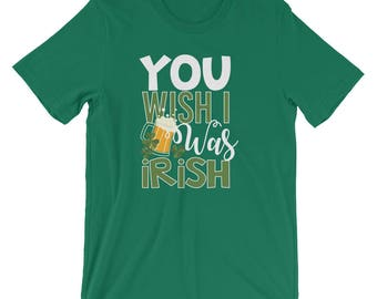 St. Patrick Day Shirt - You Wish I Was Irish Funny St. Patrick's Day T-Shirt