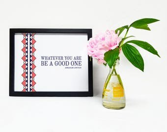 Inspirational Quote Printable, Whatever you are, be a good one. Abraham Lincoln, Minimal Pattern Design