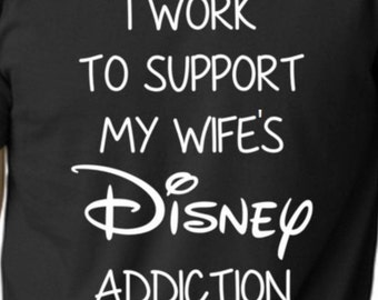 I Work To Support My Wife's Disney Addiction Shirt