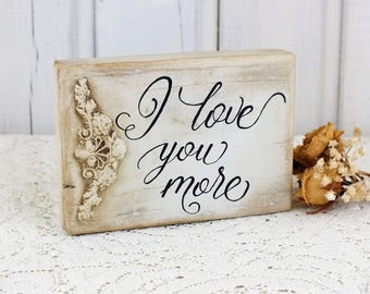 I love you more sign Rustic style Reclaimed wood Small sign Gift for him Love quote Romantic gifts Best friends gift Anniversary gift