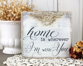 Home is wherever I'm with You sign Living room shelf decor Small wood signs French cottage home art Vintage farmhouse bedroom accent Rustic