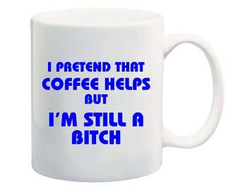 I pretend coffee helps but I'm still a bitch coffee mug, 11 oz coffee mug, bitch coffee mug, need coffee mug