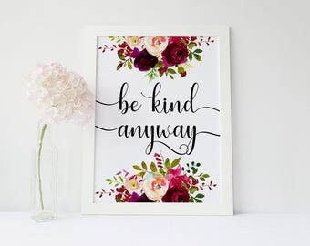 Be kind anyway,printable wall art,boho print,instant download,printable art quote,calligraphy print,watercolor floral decor,burgundy flowers