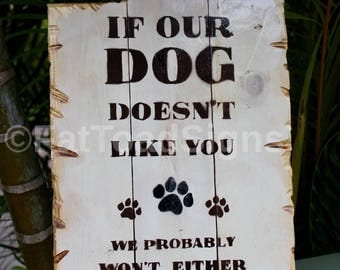 If Our Dog Doesn't Like You We Probably Won't Either, Reclaimed Timber Sign, Handmade, Hand Painted, Wood Signs, Dog Signs, Fun Sign, Rustic