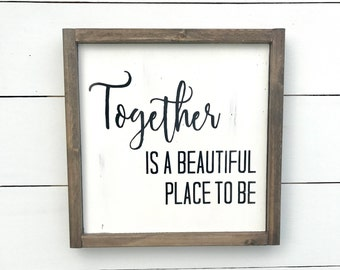 Together is a beautiful place to be | Farmhouse Sign