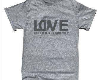 Love Like There is No Tomorrow T-Shirt