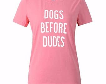 Dogs Before Dudes, Dog Lover Shirt, Proud Dog Owner, Dog Mom Shirt,Pet Shirt , Funny Dog Shirt- XS,S,M,L,XL,XXL