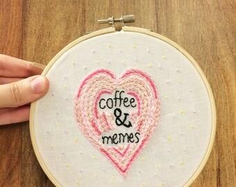 Coffee & Memes * embroidered hoop