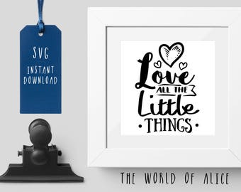 Valentine Svg, Love All the Little Things Svg, Love SVG, Silhouette Cutting File, Cricut Cutting File, Motivational Quote Svg, Svg Cut