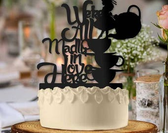 Alice in Wonderland, Were all madly in love here Cake Topper