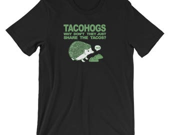 Hedgehog Shirt Taco Lover tshirt Tacohogs Why Don't They Just Share The Tacos? Short-Sleeve T-Shirt by Urchin Wear
