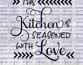 This Kitchen Is Seasoned With Love SVG cut file, Love, Kitchen, Housewarming, Silhouette File, Cut File, svg, Digital, DIY, Cricut, Vector