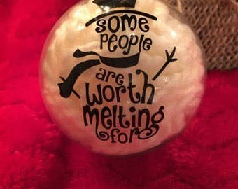Some People Are Worth Melting For Ornament
