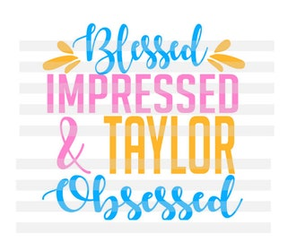 Blessed Impressed and Taylor Obsessed - Taylor Swift Tee Shirt Design for Girls - Child Shirt - Modest - SVG for Cricut and Silhouette