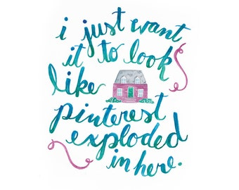 "Watercolor Quote Print - ""I just want it to look like Pinterest exploded in here"" - 8x10"