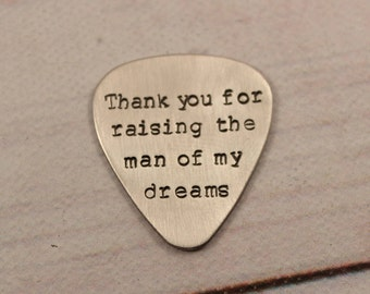 "Hand stamped Guitar Pick  - ""Thank You for Raising the Man of My Dreams"""