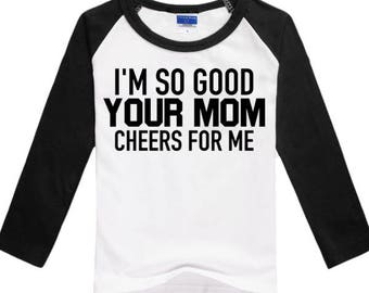 I'm So Good Your Mom Cheers For Me, Digital Download, Your Mom SVG, Your Mom Decal, Kids Sports Tee DIY