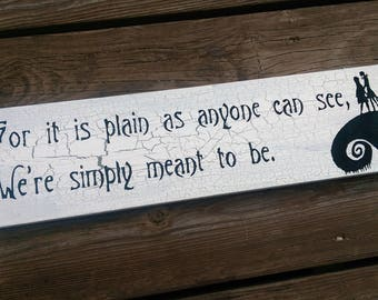 For it is plain as anyone can see, We're simply meant to be - Nightmare Before Christmas