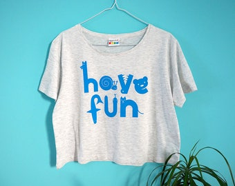 Have Fun Cropped T-shirt, Cute Women's Crop Top, Typographic Tee, Happy T-shirt, Graphic Tee, Ladies Fun Animal T-shirt, Fun Blue T-shirt