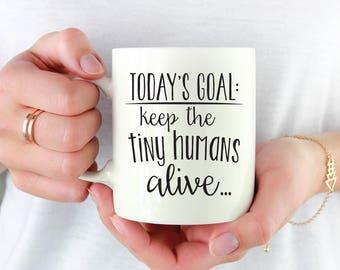 Today's Goals Keep The Tiny Humans Alive, Funny Coffee Mug, Gift for Mom, Coffee Mug, Mom Gift, Mother's Day Gift, Quote Mug 1175