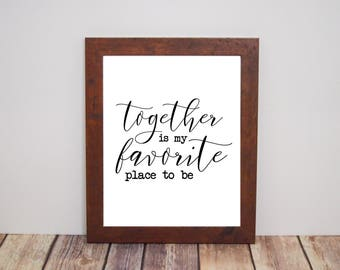 Together Is My Favorite Place To Be Wall Art Printable INSTANT DIGITAL DOWNLOAD - Home Decor, Rustic, Quote Art, Love Print, Farmhouse Style
