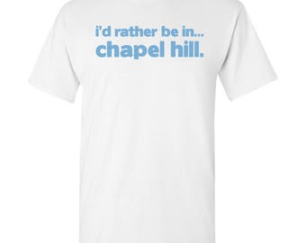 I'd Rather Be In...Chapel Hill T Shirt - White