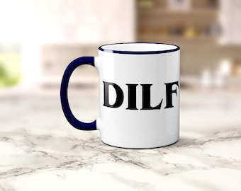 Valentine's Day Gift For Him, DILF Coffee Mug, Funny Coffee Cup, Fathers Day, Husband, Dad, Sublimated 11 oz, Colored Handle & Rim 4 Colors